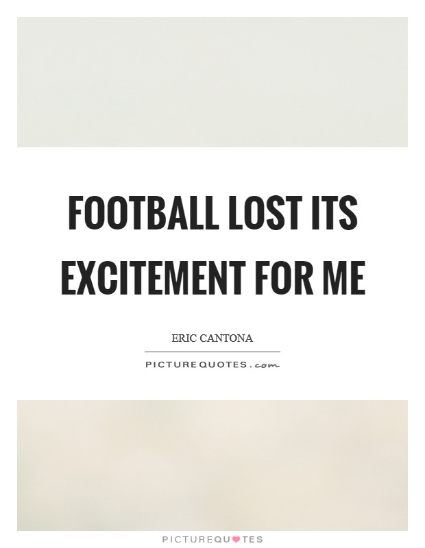 Football lost its excitement for me Picture Quote #1