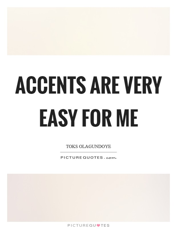 Accents are very easy for me Picture Quote #1
