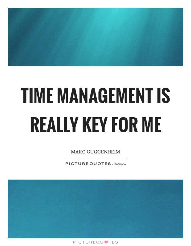 Time management is really key for me Picture Quote #1