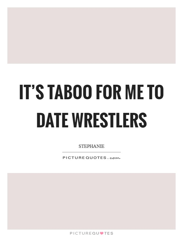 It's taboo for me to date wrestlers Picture Quote #1