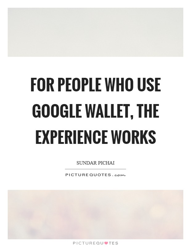 For people who use Google Wallet, the experience works Picture Quote #1