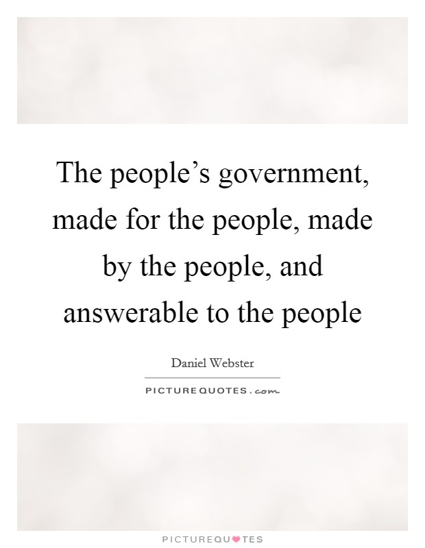 The people's government, made for the people, made by the people, and answerable to the people Picture Quote #1