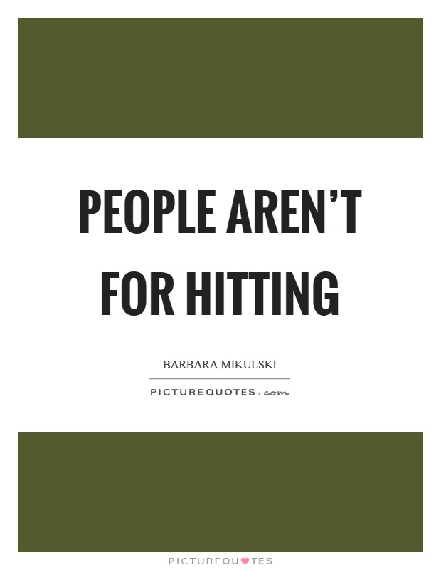 People aren't for hitting Picture Quote #1