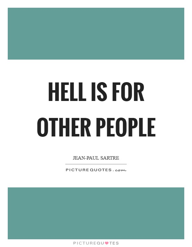 Hell is for other people Picture Quote #1