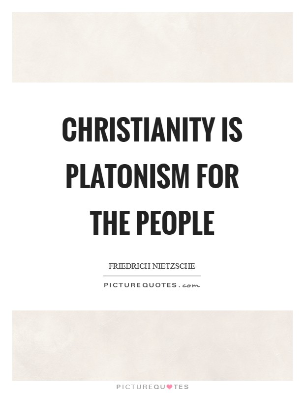 Christianity is Platonism for the people Picture Quote #1