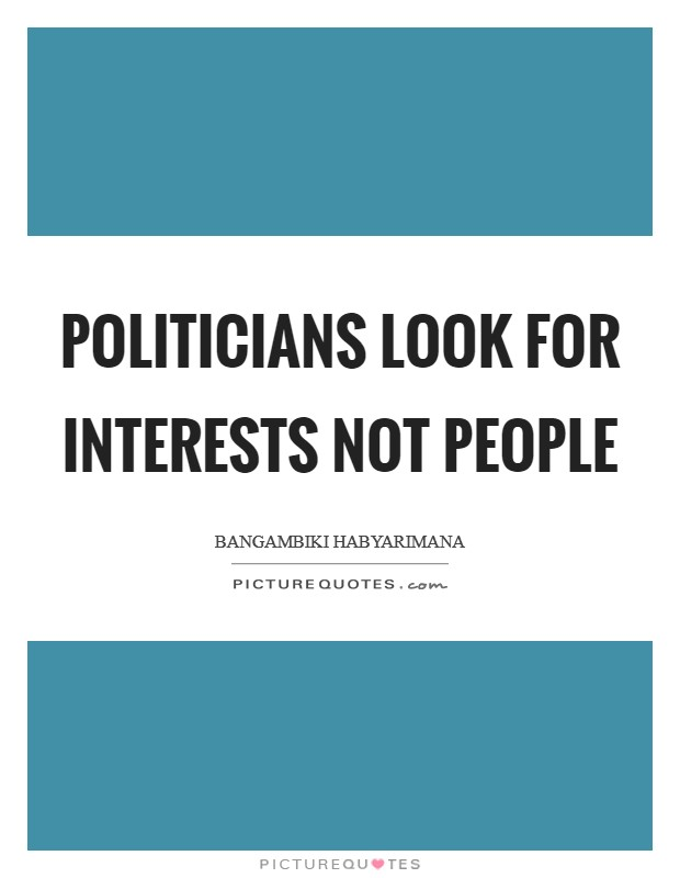 Politicians look for interests not people Picture Quote #1
