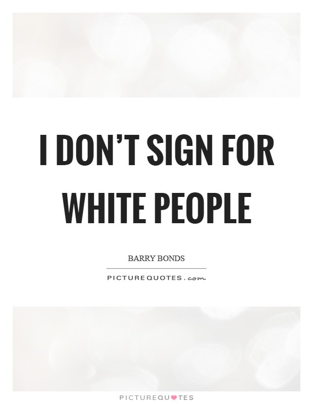 I don't sign for white people Picture Quote #1