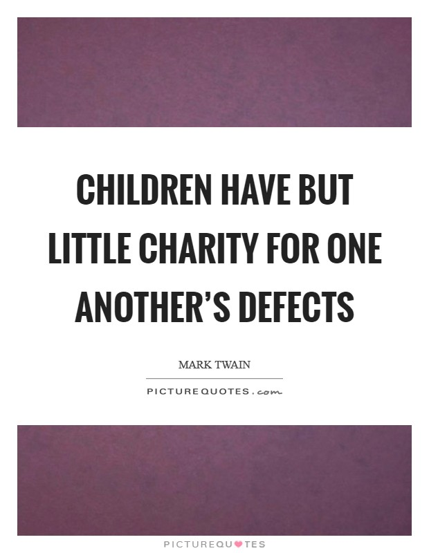 Children have but little charity for one another's defects Picture Quote #1