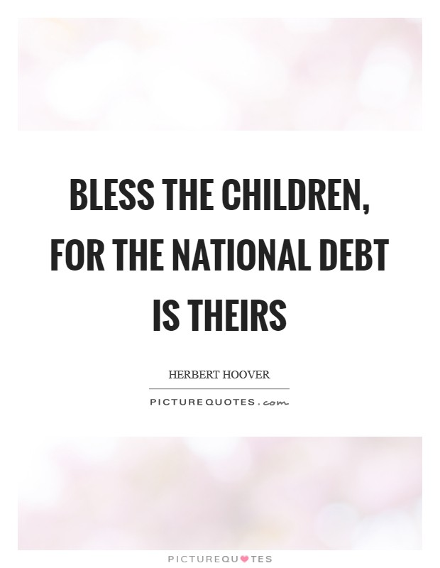 Bless the children, for the national debt is theirs Picture Quote #1