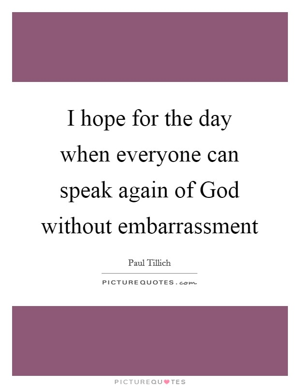 I hope for the day when everyone can speak again of God without embarrassment Picture Quote #1