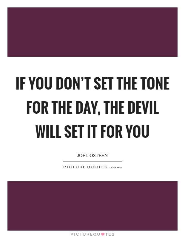 If you don't set the tone for the day, the devil will set it for you Picture Quote #1