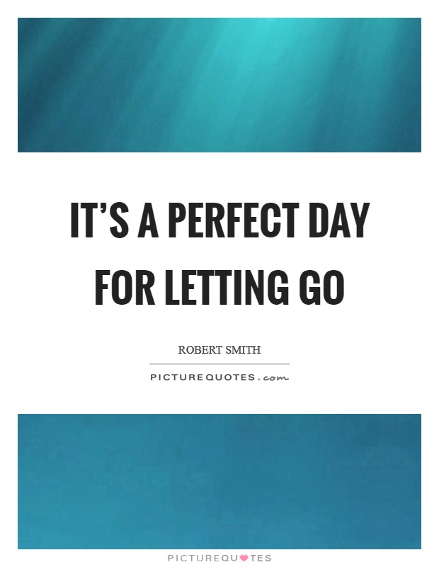 It's a perfect day for letting go Picture Quote #1