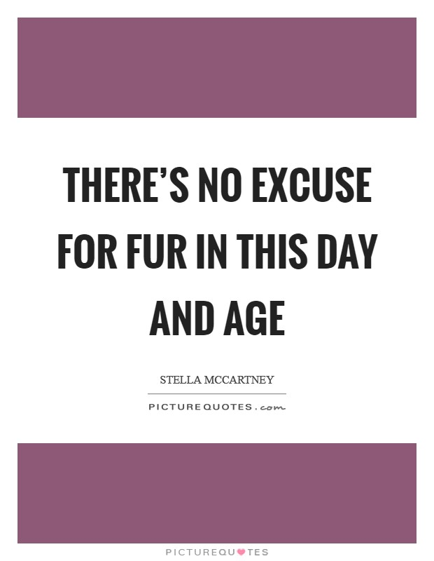 There's no excuse for fur in this day and age Picture Quote #1