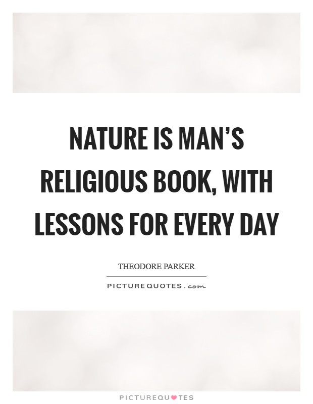 Nature is man's religious book, with lessons for every day Picture Quote #1