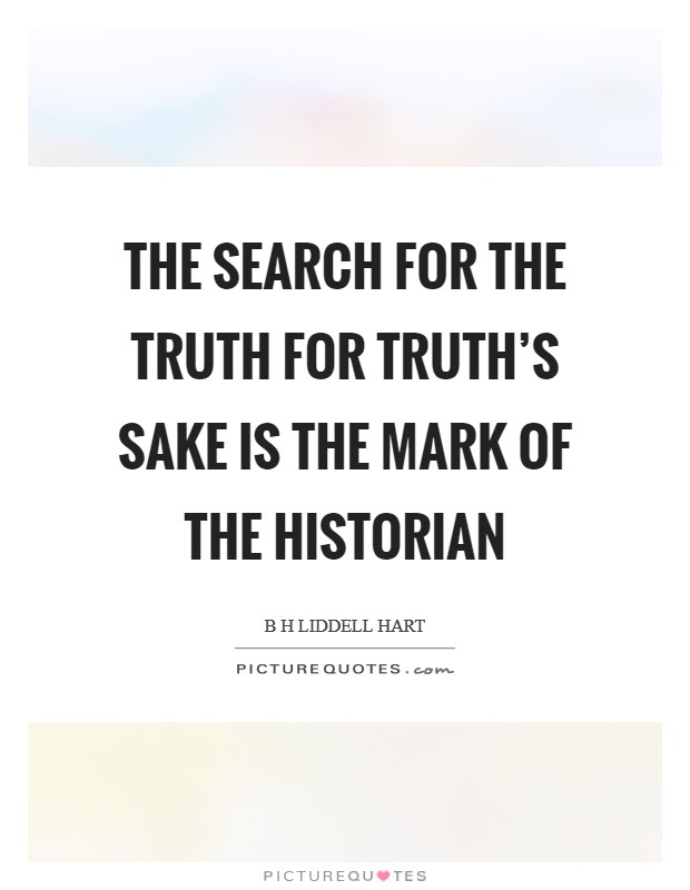 The search for the truth for truth's sake is the mark of the historian Picture Quote #1