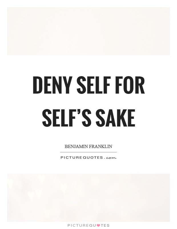 Deny Self for Self's sake Picture Quote #1