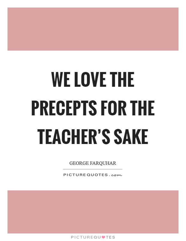 We love the precepts for the teacher's sake Picture Quote #1