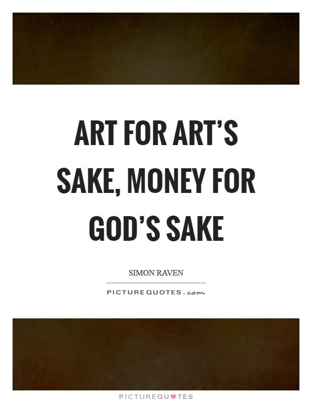 Art for art's sake, money for God's sake Picture Quote #1