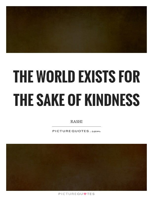 The world exists for the sake of kindness Picture Quote #1