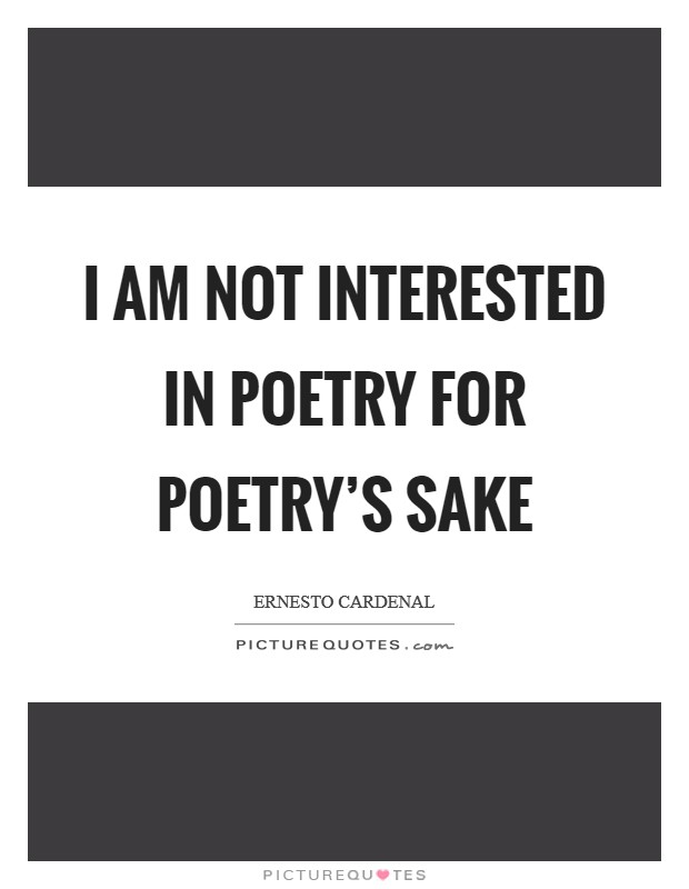 I am not interested in poetry for poetry's sake Picture Quote #1