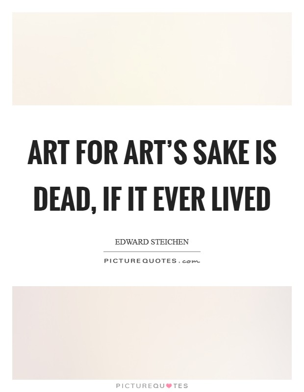 Art for art's sake is dead, if it ever lived Picture Quote #1