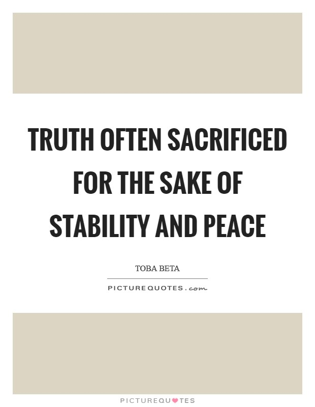 Truth often sacrificed for the sake of stability and peace Picture Quote #1