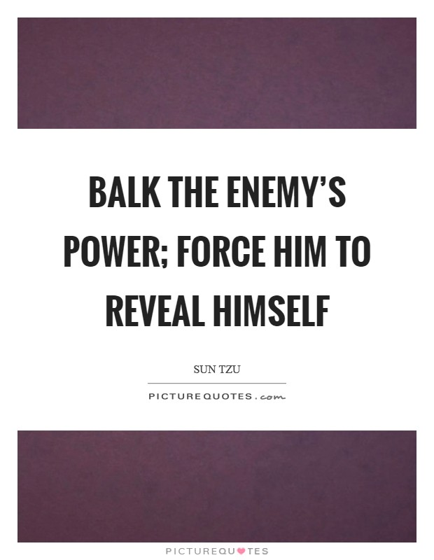 Balk the enemy's power; force him to reveal himself Picture Quote #1