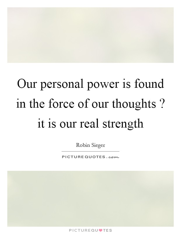 Our personal power is found in the force of our thoughts ? it is our real strength Picture Quote #1