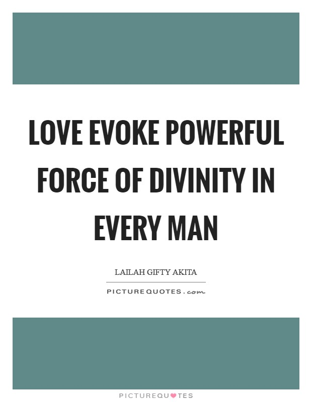 Love evoke powerful force of divinity in every man Picture Quote #1
