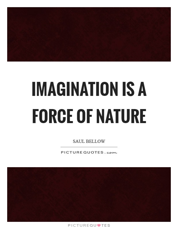 Imagination is a force of nature Picture Quote #1