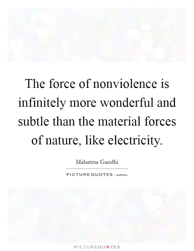 The force of nonviolence is infinitely more wonderful and subtle than the material forces of nature, like electricity Picture Quote #1