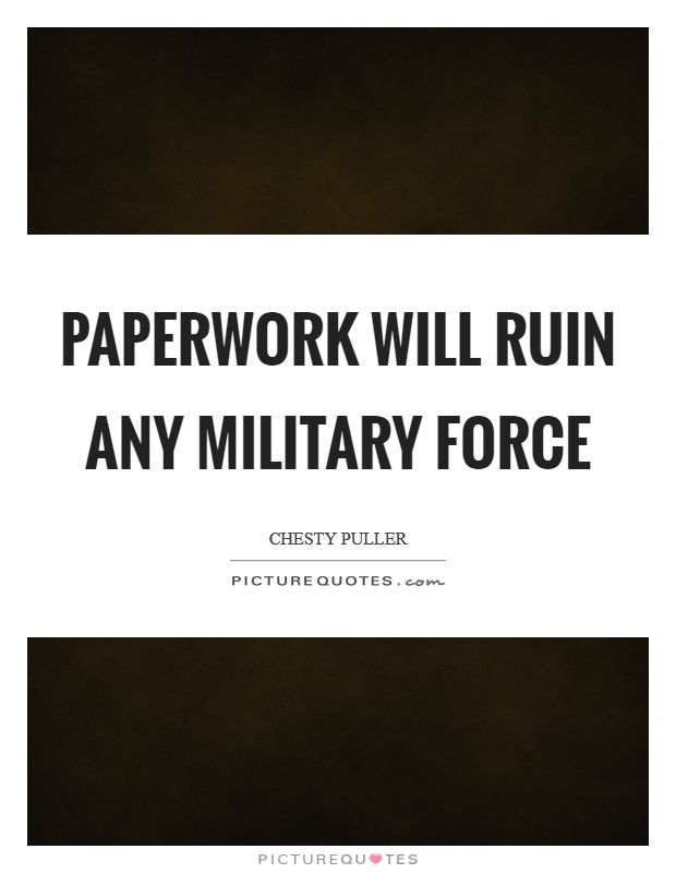 Paperwork will ruin any military force Picture Quote #1