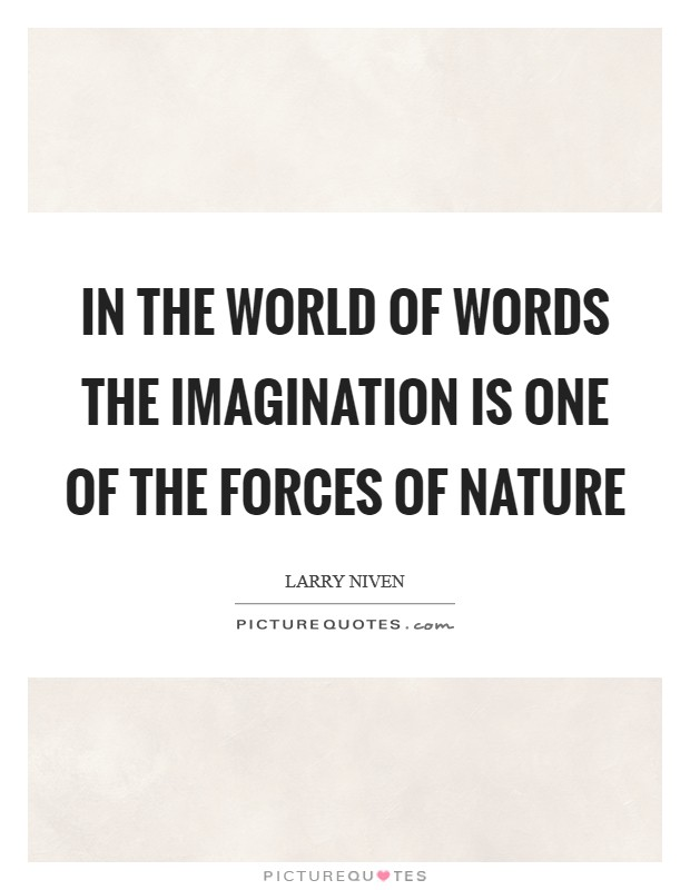 In the world of words the imagination is one of the forces of nature Picture Quote #1