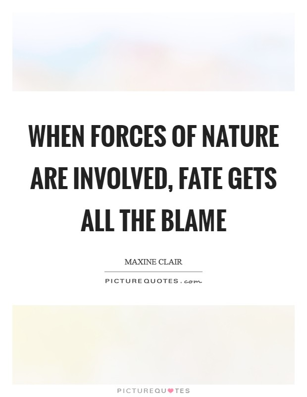 When forces of nature are involved, fate gets all the blame Picture Quote #1