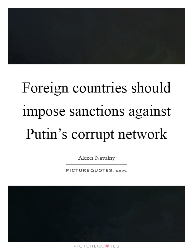 Foreign countries should impose sanctions against Putin's corrupt network Picture Quote #1