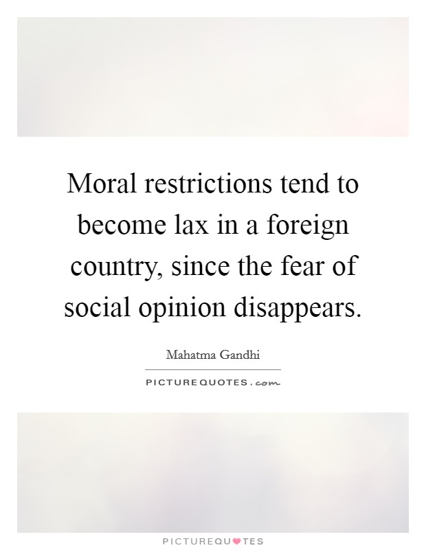 Moral restrictions tend to become lax in a foreign country, since the fear of social opinion disappears Picture Quote #1