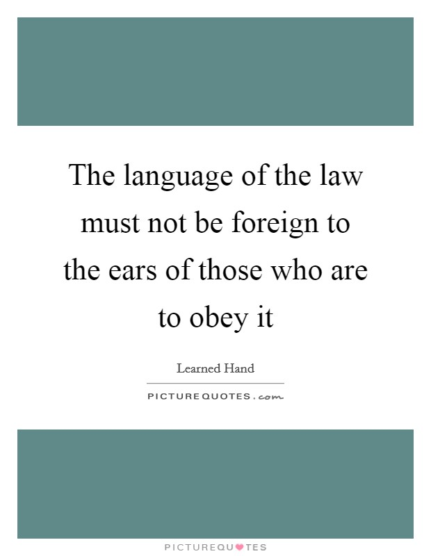 The language of the law must not be foreign to the ears of those who are to obey it Picture Quote #1