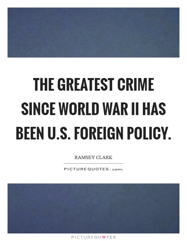 The greatest crime since World War II has been U.S. foreign policy Picture Quote #1