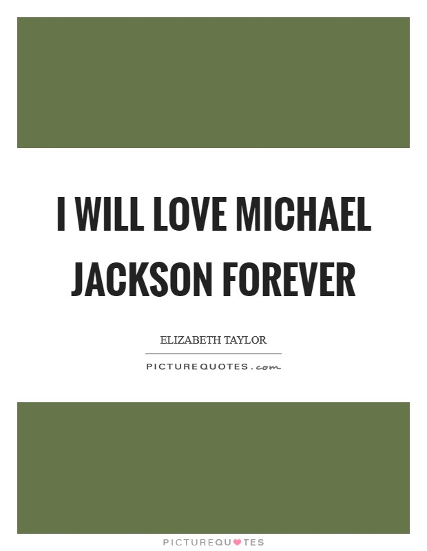I will love Michael Jackson forever Picture Quote #1