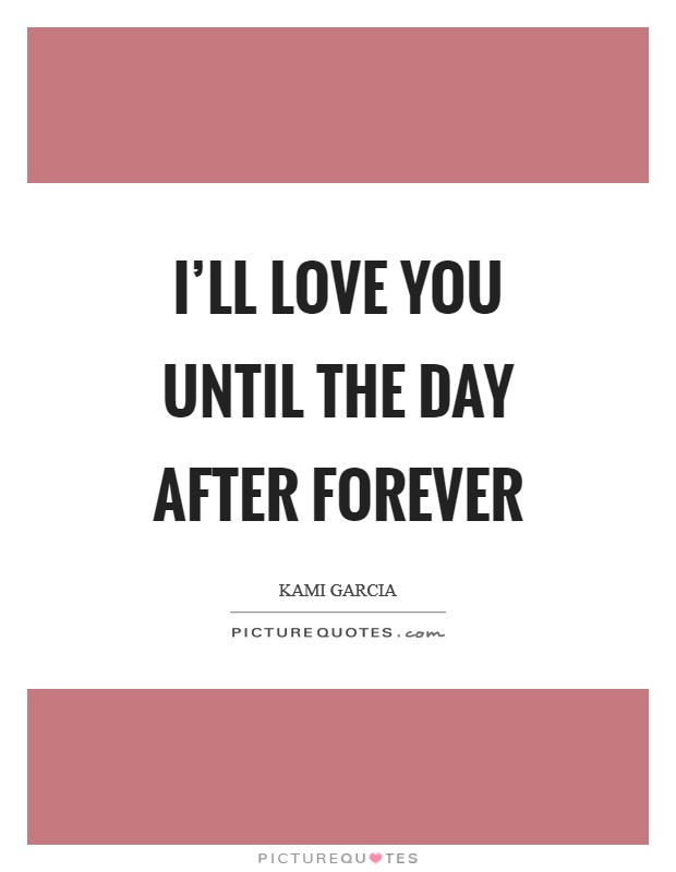 Wonderful Iu0027ll Love You Until The Day After Forever Picture Quote #1