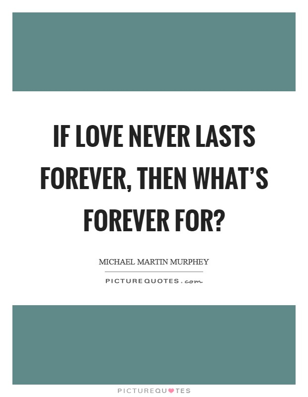 If love never lasts forever, then what's forever for? Picture Quote #1