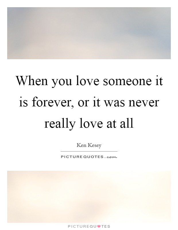 When you love someone it is forever, or it was never really love at all Picture Quote #1