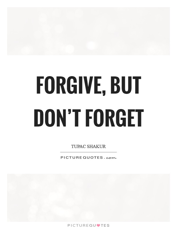 Forgive, but don't forget Picture Quote #1