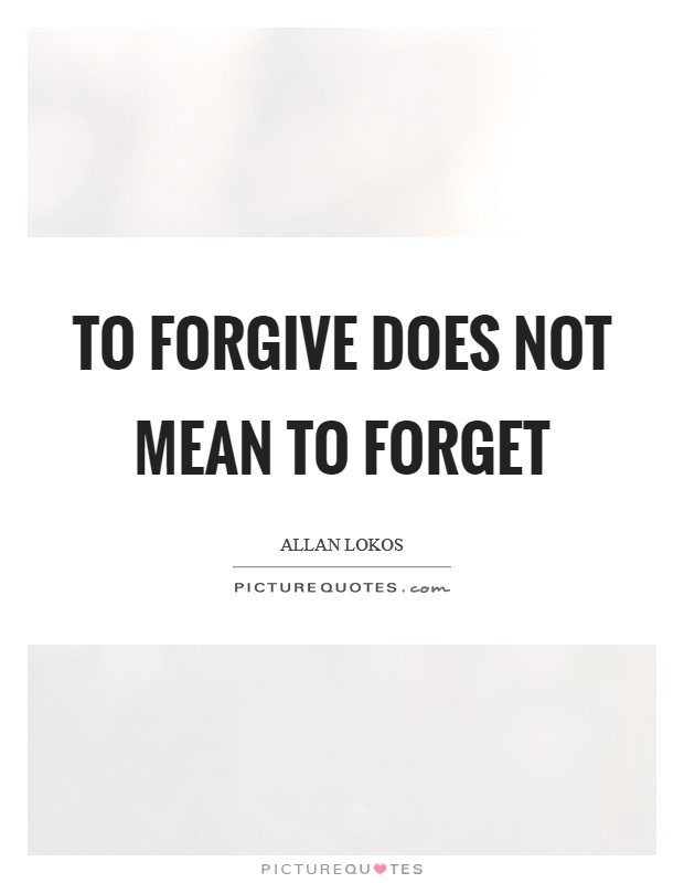 To forgive does not mean to forget Picture Quote #1