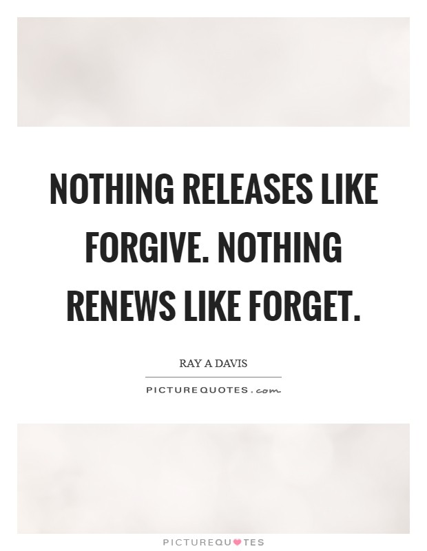 Nothing releases like forgive. Nothing renews like forget Picture Quote #1