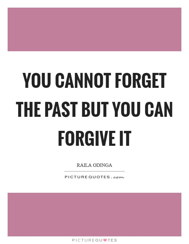 You cannot forget the past but you can forgive it Picture Quote #1