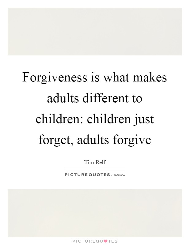 Forgiveness is what makes adults different to children: children just forget, adults forgive Picture Quote #1