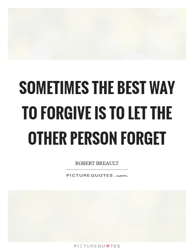 Sometimes the best way to forgive is to let the other person forget Picture Quote #1