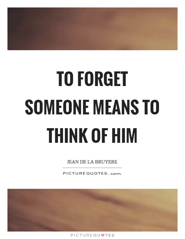 To forget someone means to think of him Picture Quote #1