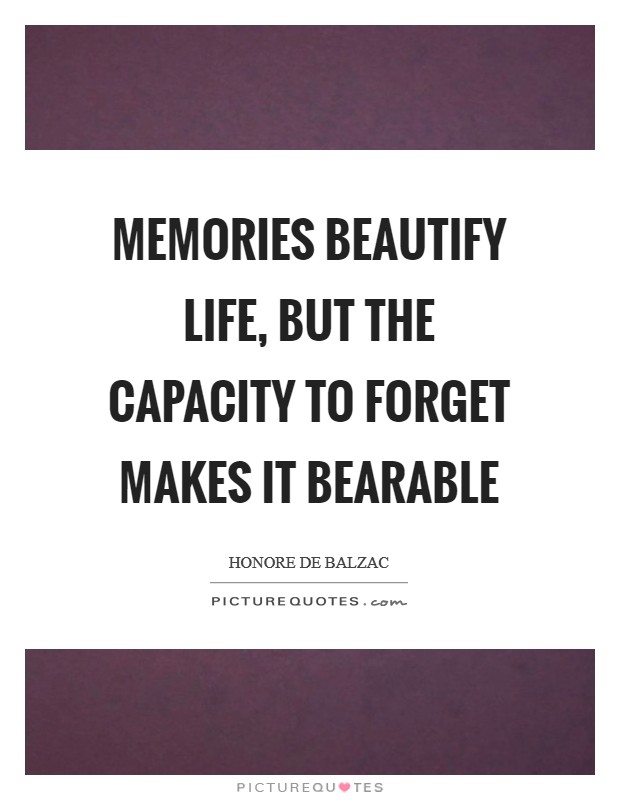 Memories beautify life, but the capacity to forget makes it bearable Picture Quote #1